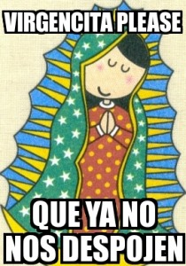 Virgencita Please